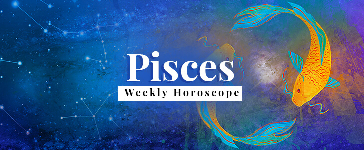 Pisces Weekly Horoscope August 11 - August 17 | Pisces Weekly Forecast